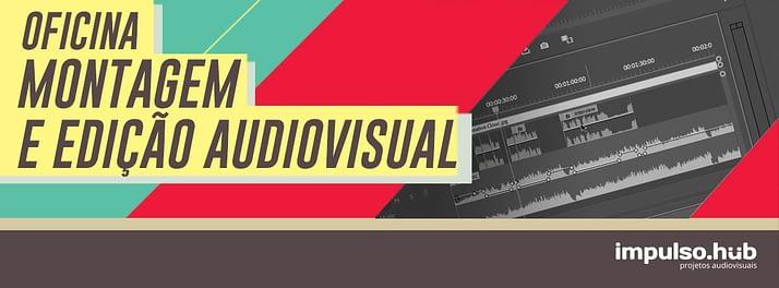 Oficina de Montagem e Edição Audiovisual